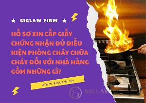 Hồ sơ xin cấp giấy chứng nhận đủ điều kiện phòng cháy chữa cháy đối với nhà hàng gồm những gì?