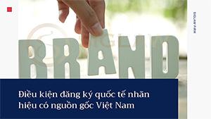 Điều kiện đăng ký quốc tế nhãn hiệu có nguồn gốc Việt Nam