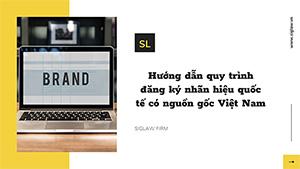 Hướng dẫn quy trình đăng ký quốc tế nhãn hiệu có nguồn gốc Việt Nam