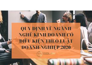 Quy định về ngành, nghề kinh doanh có điều kiện theo Luật Doanh nghiệp 2020