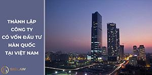 Thành lập công ty có vốn Hàn Quốc tại Việt Nam