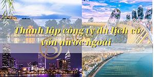Thành lập công ty du lịch có vốn nước ngoài tại Việt Nam