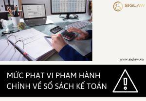 Mức phạt vi phạm hành chính về sổ sách kế toán