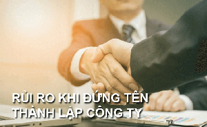 Rủi ro khi đứng tên thay cho người nước ngoài thành lập công ty