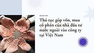 Thủ tục góp vốn, mua cổ phần của nhà đầu tư nước ngoài vào công ty tại Việt Nam