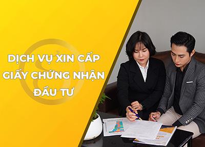 Dịch vụ xin cấp Giấy chứng nhận đầu tư tại Việt Nam