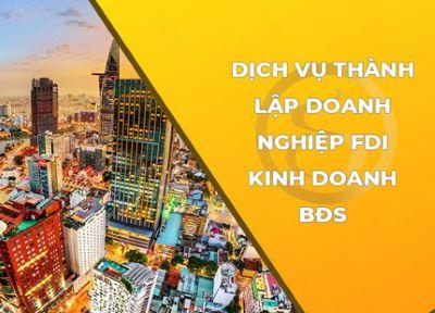 Dịch vụ tư vấn thành lập doanh nghiệp FDI kinh doanh bất động sản