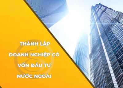 Dịch vụ tư vấn thành lập doanh nghiệp FDI có vốn nước ngoài tại Việt Nam